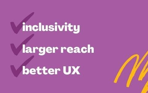 Graphic that reads 'inclusivity, larger reach, better UX'