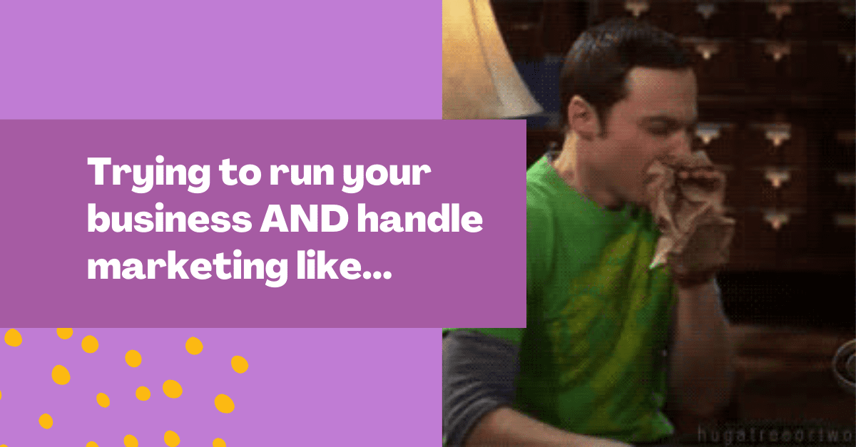 """meme graphic that reads 'trying to run your business AND handle marketing like...."""""""